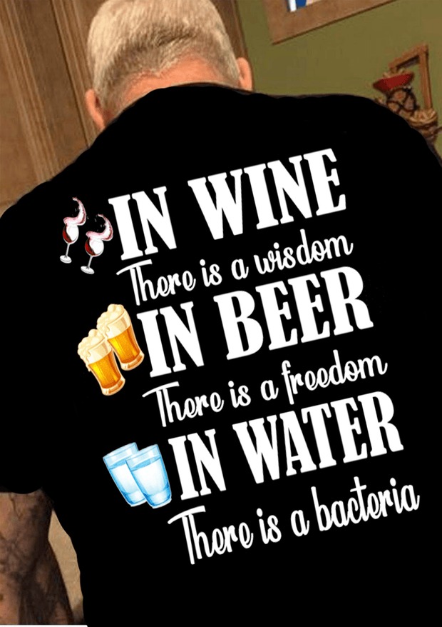 """In Wine There Is A Wisdom, In Beer There Is A Freedom"" Men's"