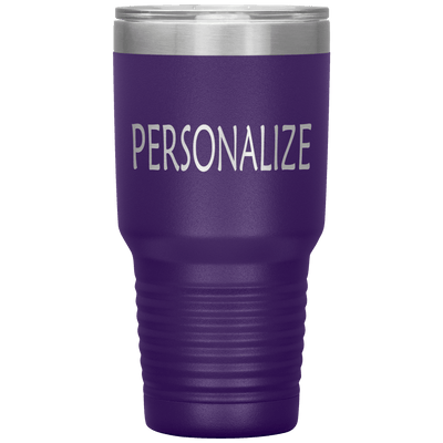 """Personalized or Customize your Tumbler"""