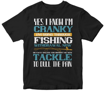 """Yes i know i'm cranky i'm going trough fishing withdrawal now"" Fishing"
