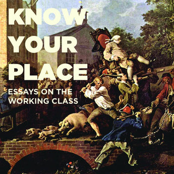 Know Your Place: Essays on the Working Class