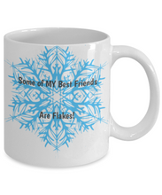 Some of My Best Friends are Flakes - Snowflake Friend Mug - Coffee Mug Flakes
