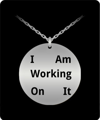 I Am Working On It Laser Engraved Necklace 20 Inch Chain