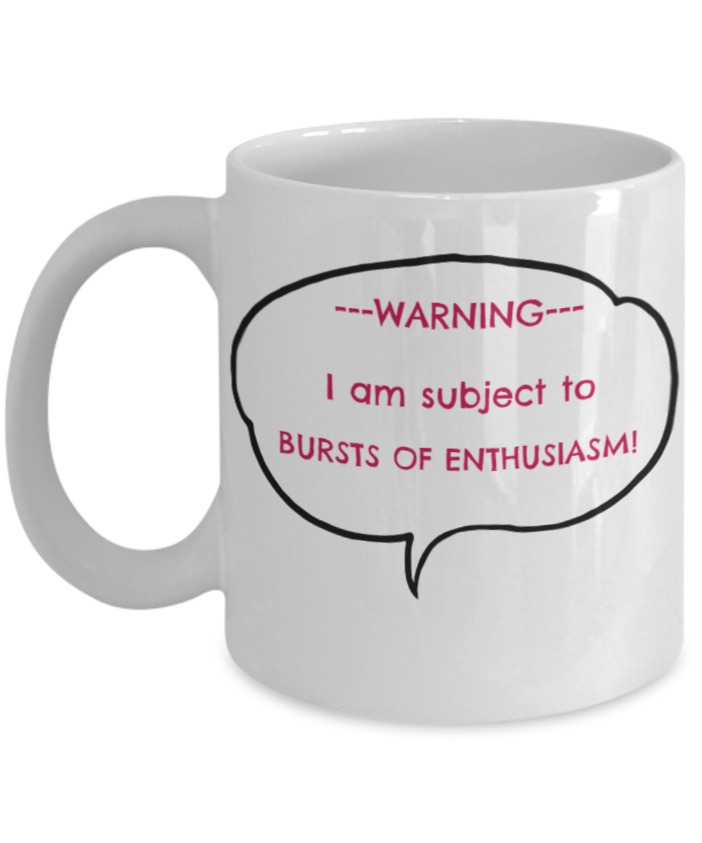 Bursts of Enthusiasm - Warning Coffee Mug
