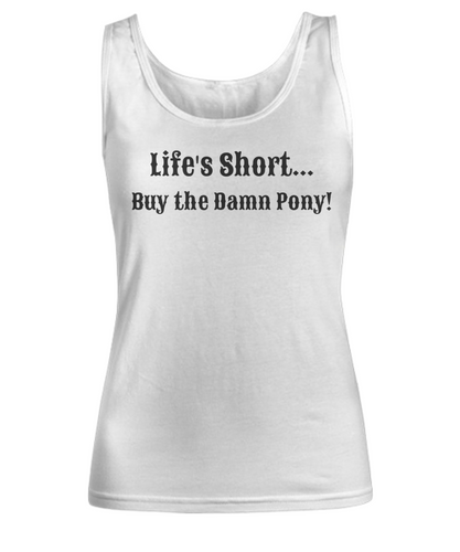 Life's Short... Buy the Damn Pony! Ladies Tank Top