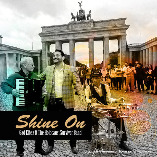 Gad Elbaz - Shine On - Ft. The Holocaust Survivors Band