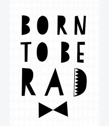 born to be rad seventy tree print, monochrome, kids room, cool print, unisex. Shop now Made Mini Store in Auckland NZ