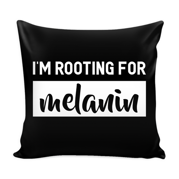 I'm Rooting For Melanin Pillow Cover