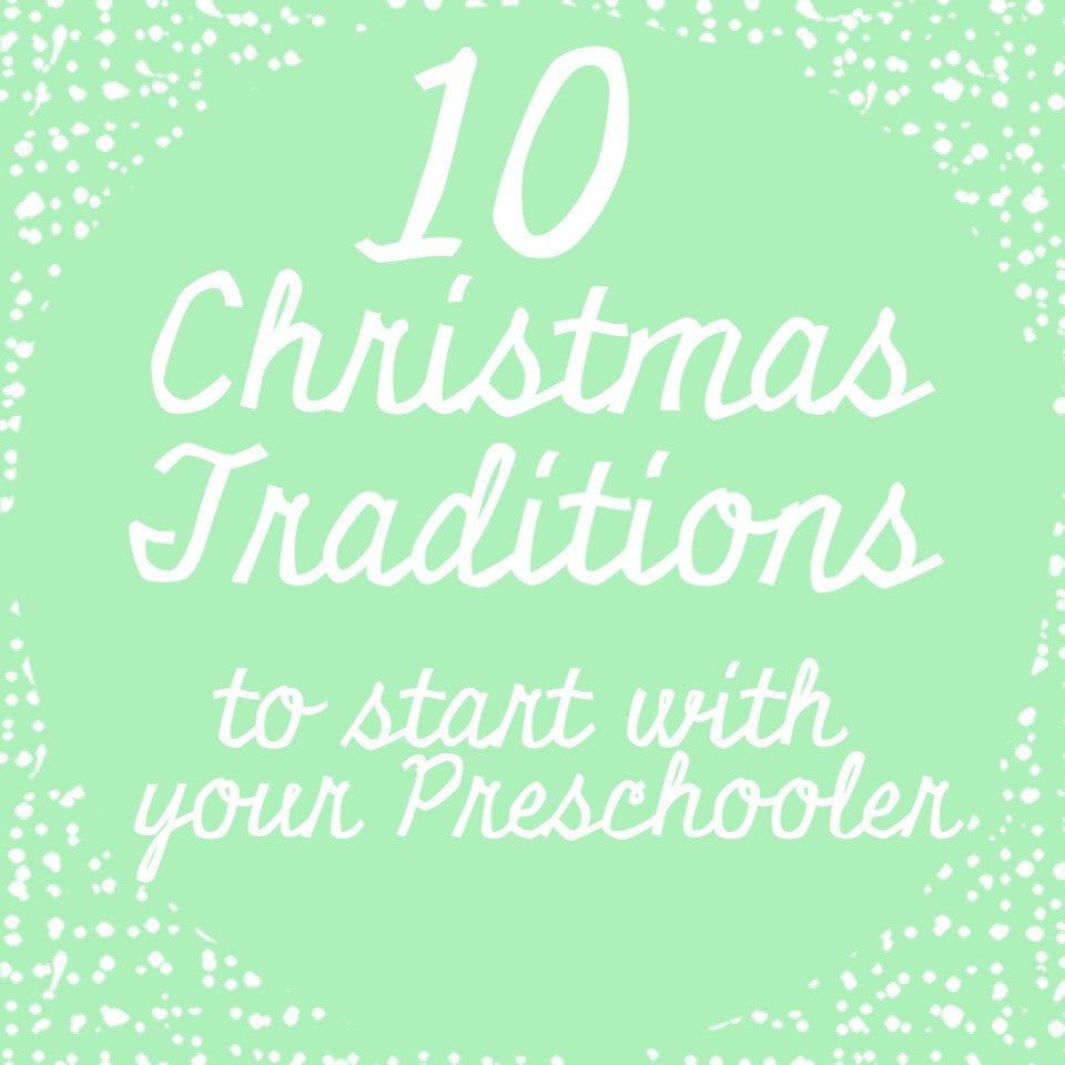 10 Christmas Traditions to Start With Your Preschooler