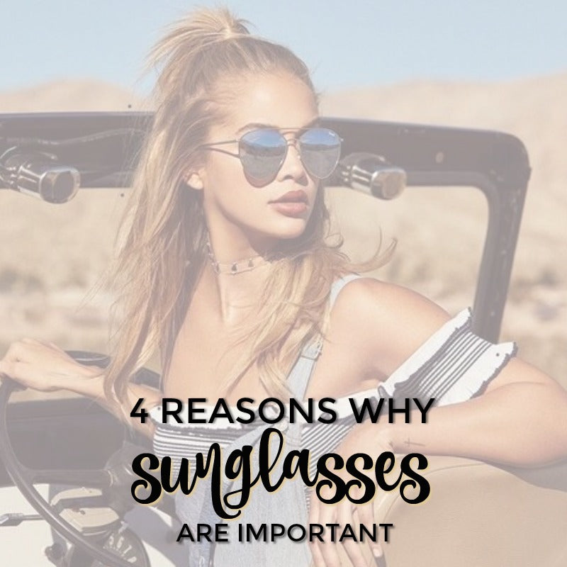 4 REASONS WHY SUNGLASSES ARE SO IMPORTANT