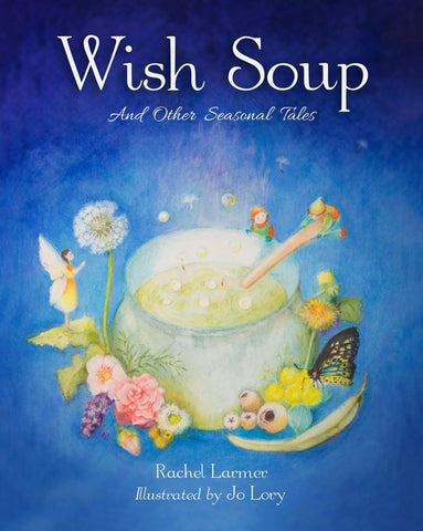 Wish Soup And Other Seasonal Tales