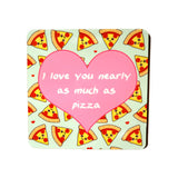 I Love You Nearly As Much As Pizza Coaster