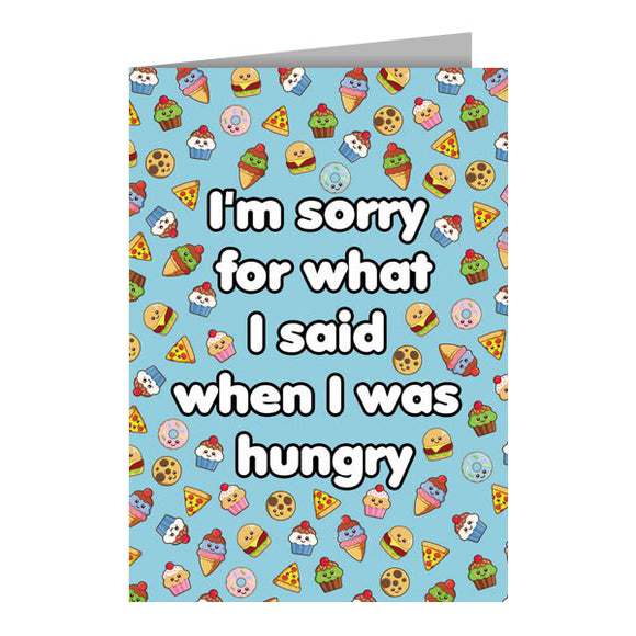 I'm Sorry For What I Said When I Was Hungry Greeting Card