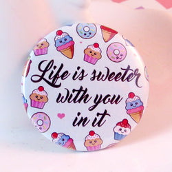 Life Is Sweeter With You In It Pin Badge