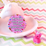 My Head Says Gym But My Heart Says Cake Fridge Magnet