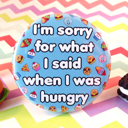 I'm Sorry For What I Said When I Was Hungry Fridge Magnet