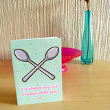 I'd Share My Ice Cream With You Greeting Card