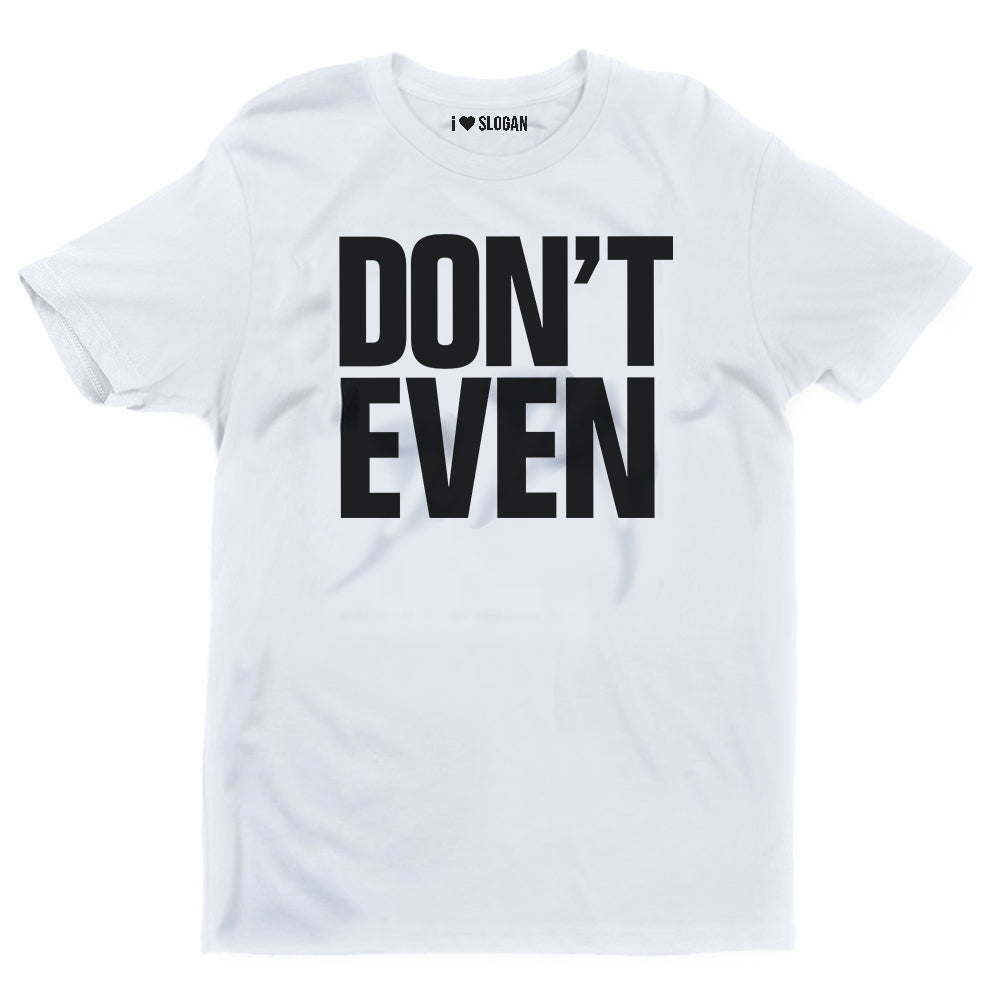 Don't even (mens)