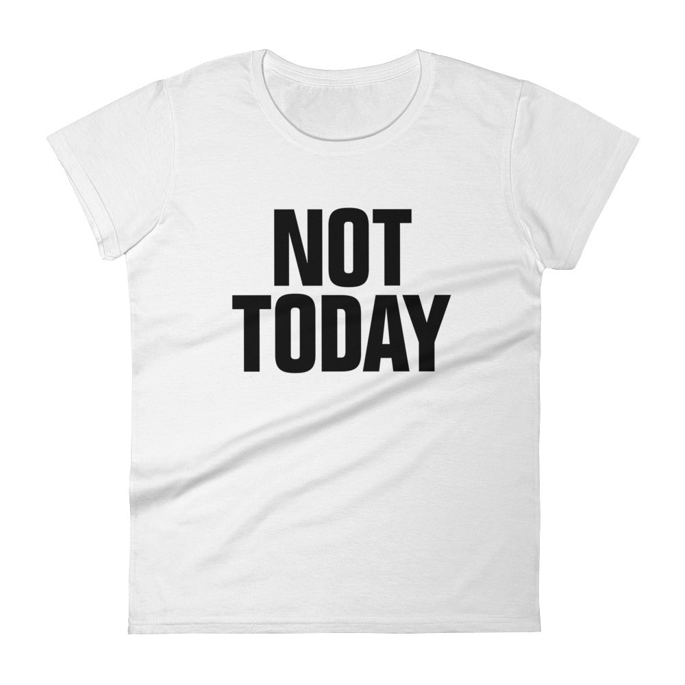 Not today Women's tee