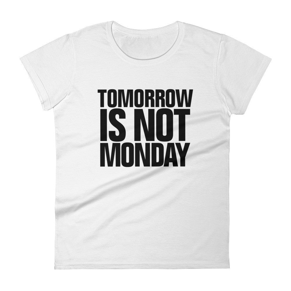 Tomorrow is not Monday.