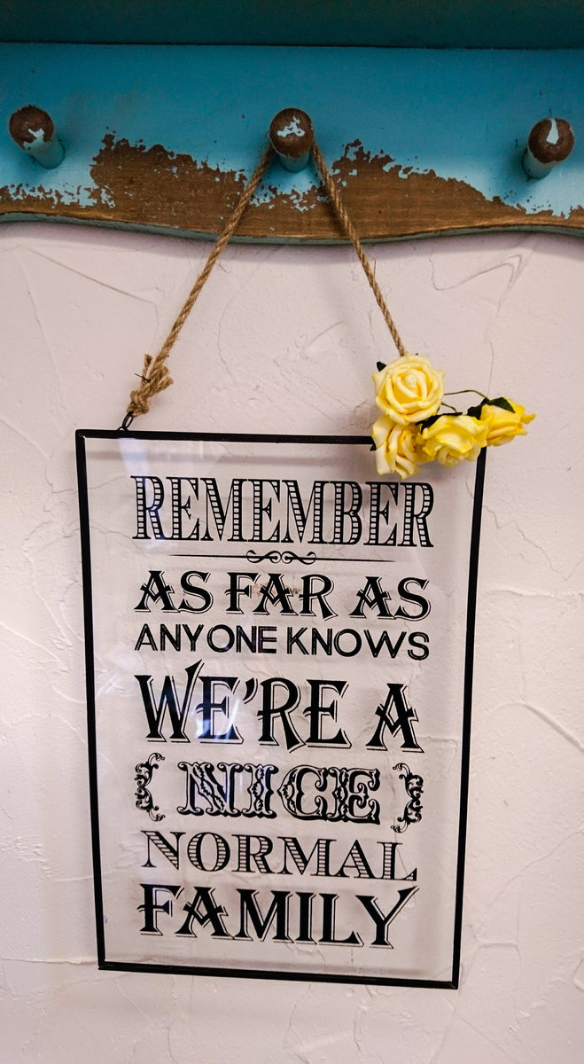 Remember As Far As Anyone Knows Normal Family Glass Plaque Sign