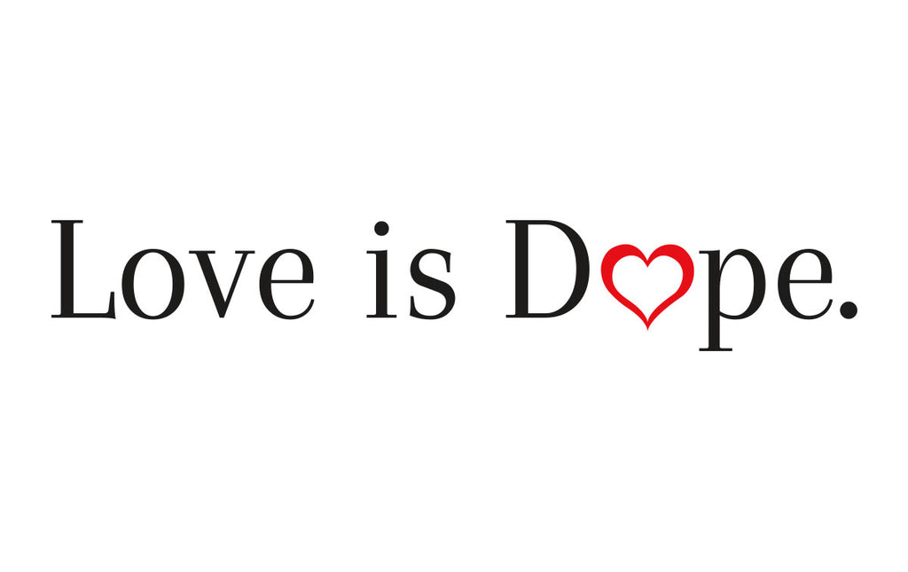 LOVE IS DOPE