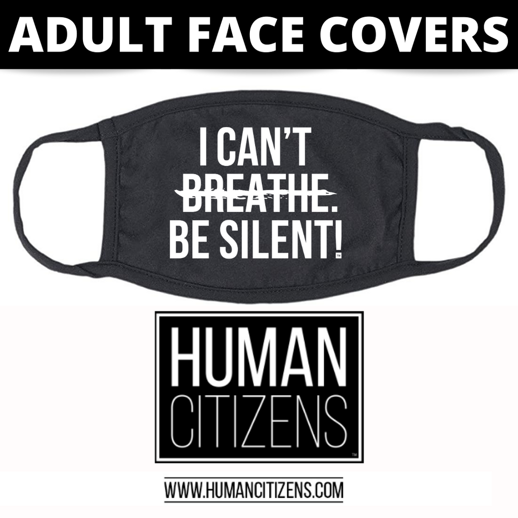 Human Citizens ADULT Cloth Face Cover (No Filter) - I Can't Be Silent