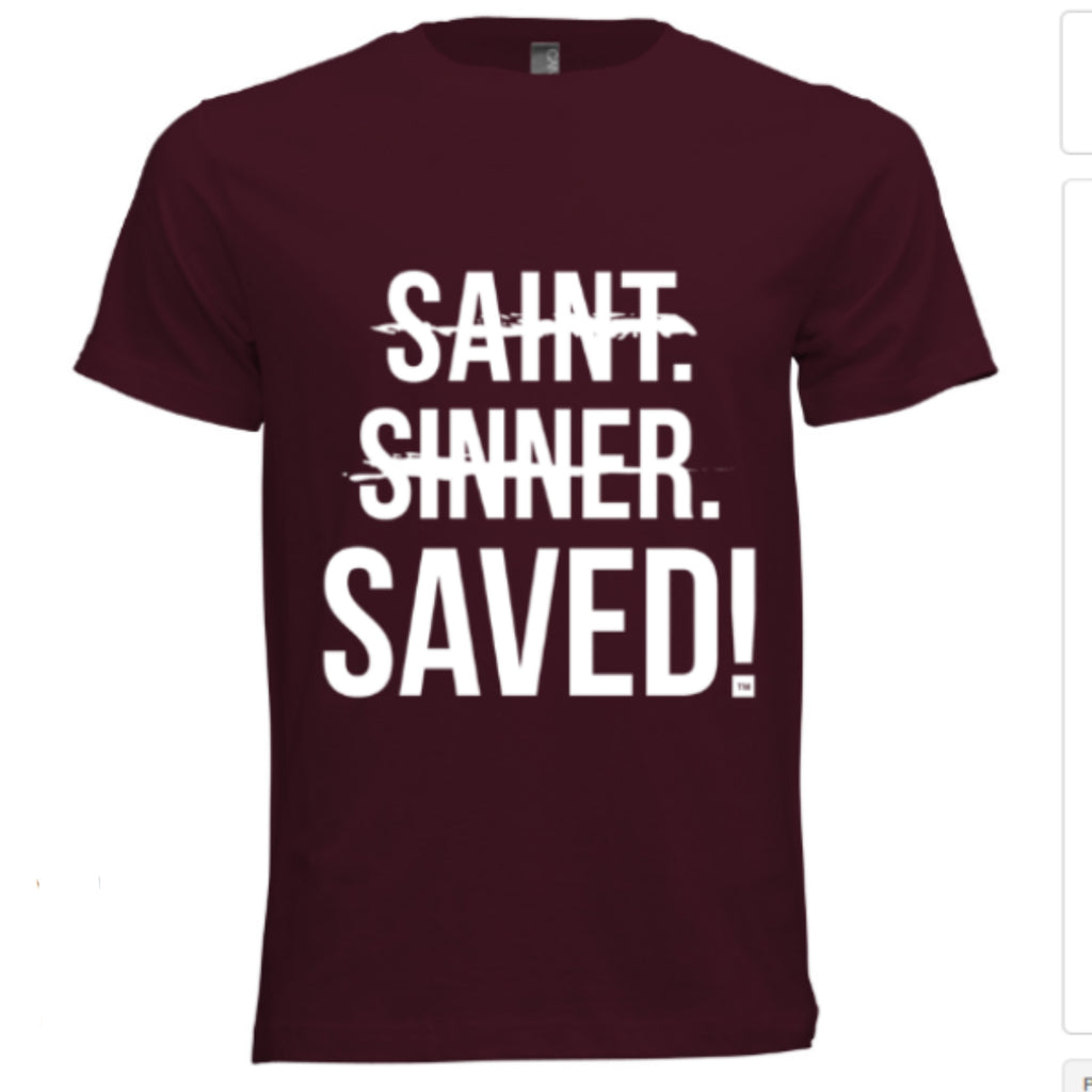 Saint, Sinner, Saved! T-Shirt (Maroon) - Unisex