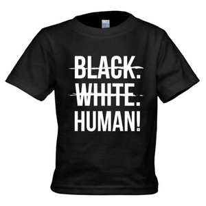 Toddler - Black, White, Human! T-Shirt (Black) - Unisex