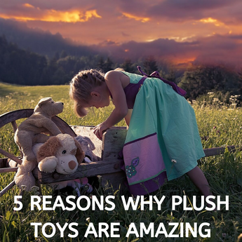 5 Reasons Why Plush Toys are AMAZING