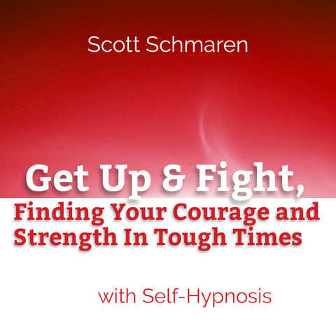 Get Up & Fight, Finding Your Courage & Strength in Tough Times