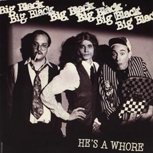 Big Black - He's A Whore 7