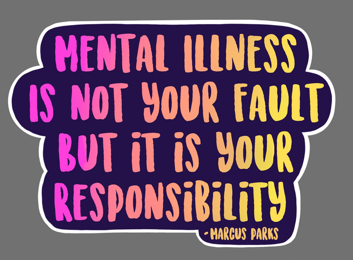 Mental Illness is Not Your Fault Sticker or Mini Foil Print