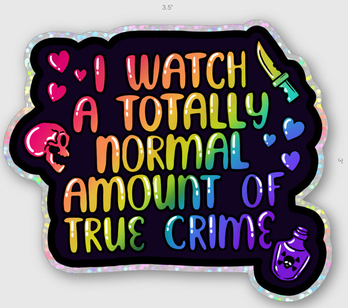 I watch a totally amount of true crime sticker