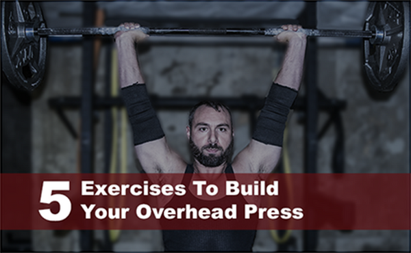 5 Exercises to Build Your Standing Overhead Press