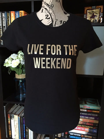 Live for the Weekend Women's Graphic T-Shirt - Girls Love Stuff