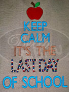 Keep Calm and It's the last day of school Machine Embroidery Design teacher