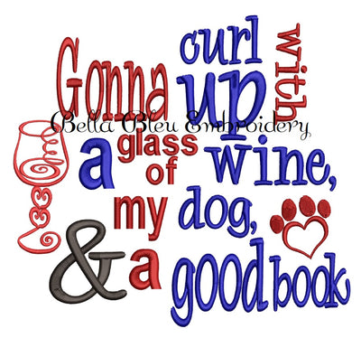 Reading Pillow Saying Gonna Curl up with a glass of wine, my dog and a good book machine embroidery design