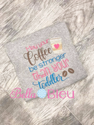 May your coffee be stronger than your toddler machine embroidery sketchy design