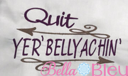 Quit Yer Bellyachin funny saying machine embroidery design 7x11