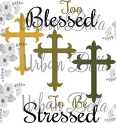 To Blessed to be Stressed Religious Cross Sublimation png file