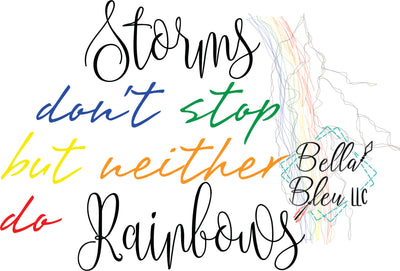 Storms don't stop but neither do Rainbows Sublimation