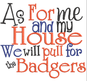 As for me and my  house we yell Badgers saying