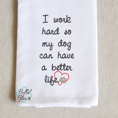 I work hard so my dog has a better life sketchy heart Saying Machine Embroidery Kitchen towel