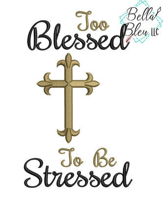 Too Blessed to be Stress with Cross Machine Embroidery design