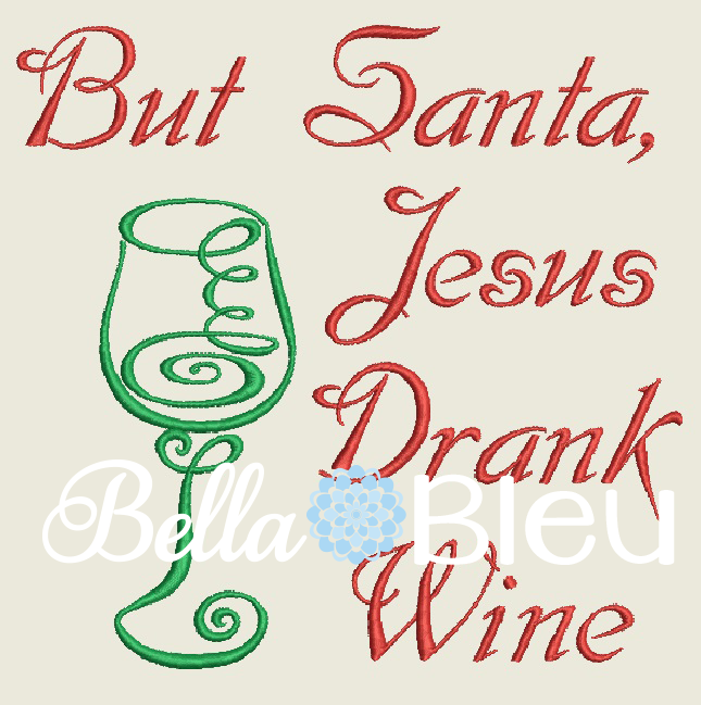 Christmas But Santa, Jesus Drank Wine Funny Wine Machine Embroidery Design