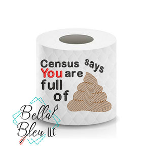 Census Says you are full of shit poop Toilet Paper Funny Saying Machine Embroidery Design sketchy