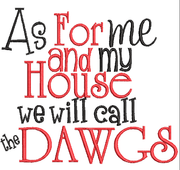 As for me and my  house we yell Dawgs saying