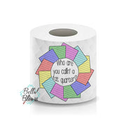 Who are you callin a Fat quarter? Quilting Toilet Paper Funny Saying Machine Embroidery Design sketchy