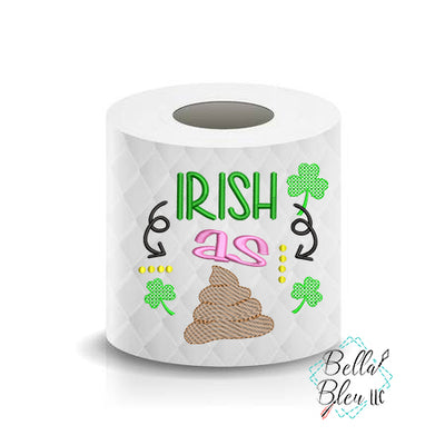 I'm Irish St Patricks Day Toilet Paper Funny Saying Machine Embroidery Design sketchy