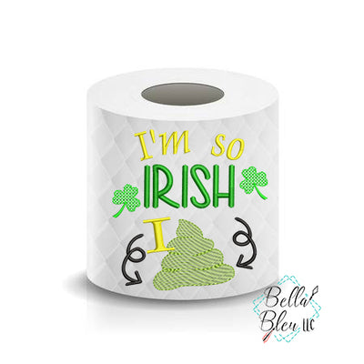 I'm so Irish St Patricks Day Toilet Paper Funny Saying Machine Embroidery Design sketchy